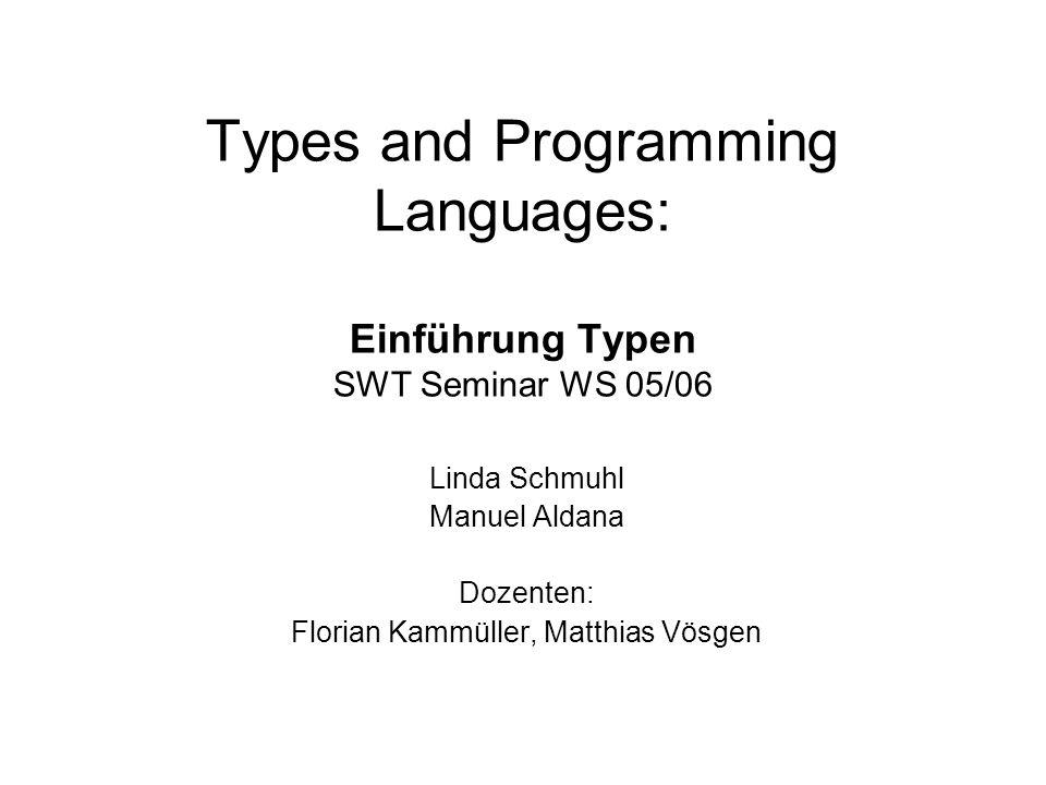 Types and Programming Languages: Einführung Typen SWT Seminar WS 05/06