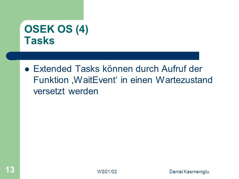 OSEK OS (4) Tasks Extended Tasks können durch Aufruf der Funktion 'WaitEvent' in einen Wartezustand versetzt werden.