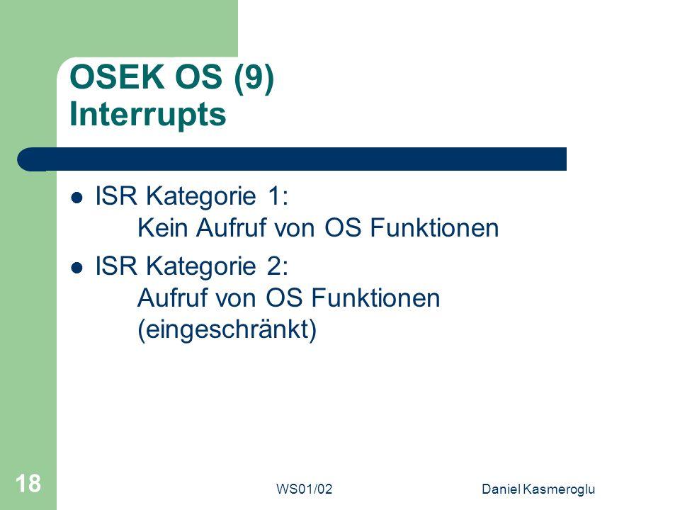 OSEK OS (9) Interrupts ISR Kategorie 1: Kein Aufruf von OS Funktionen