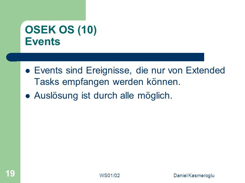 OSEK OS (10) Events Events sind Ereignisse, die nur von Extended Tasks empfangen werden können. Auslösung ist durch alle möglich.