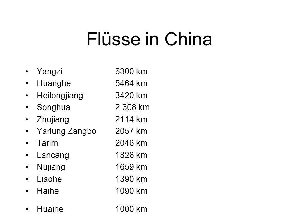 Flüsse in China Yangzi 6300 km Huanghe 5464 km Heilongjiang 3420 km