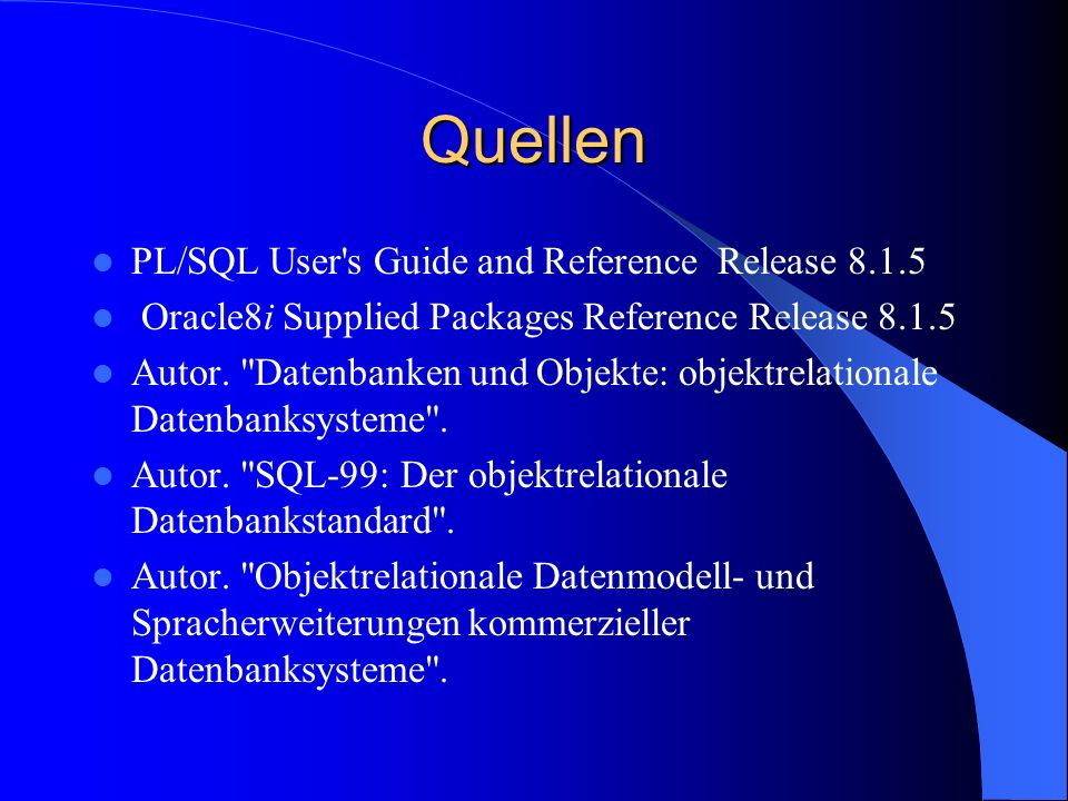 Quellen PL/SQL User s Guide and Reference Release 8.1.5