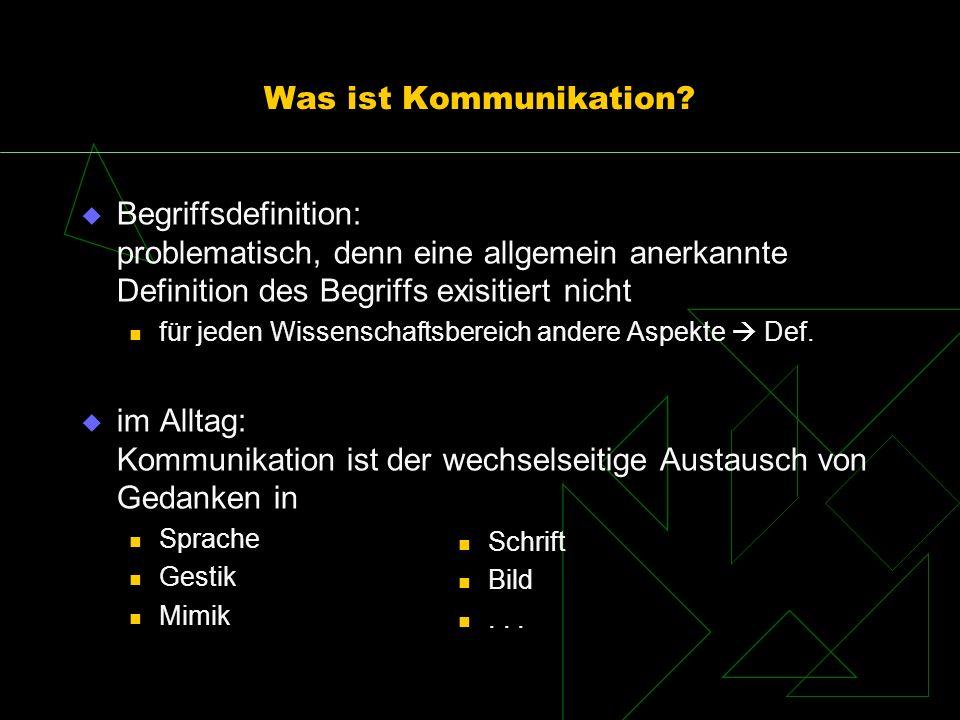 Was ist Kommunikation Begriffsdefinition: problematisch, denn eine allgemein anerkannte Definition des Begriffs exisitiert nicht.