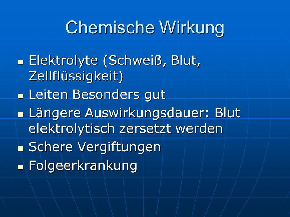 Chemische Wirkung Elektrolyte (Schweiß, Blut, Zellflüssigkeit)
