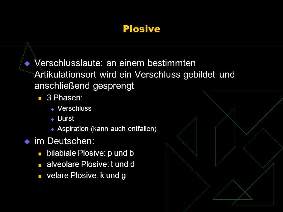 Plosive Verschlusslaute: an einem bestimmten Artikulationsort wird ein Verschluss gebildet und anschließend gesprengt.