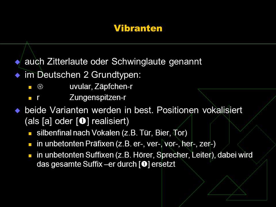 auch Zitterlaute oder Schwinglaute genannt im Deutschen 2 Grundtypen: