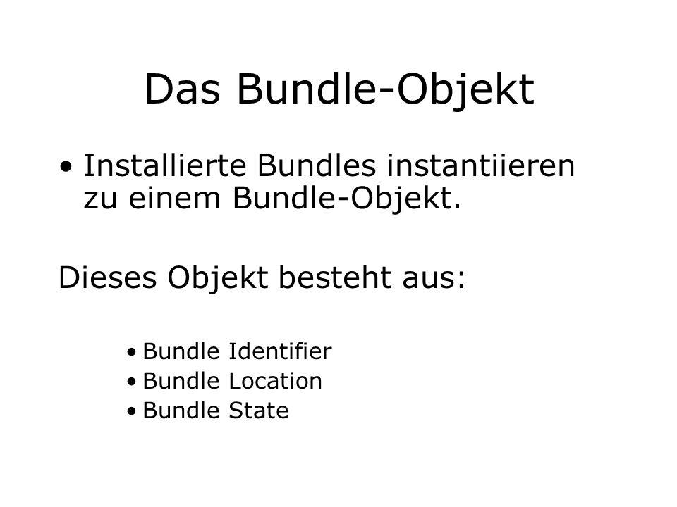 Das Bundle-Objekt Installierte Bundles instantiieren zu einem Bundle-Objekt. Dieses Objekt besteht aus: