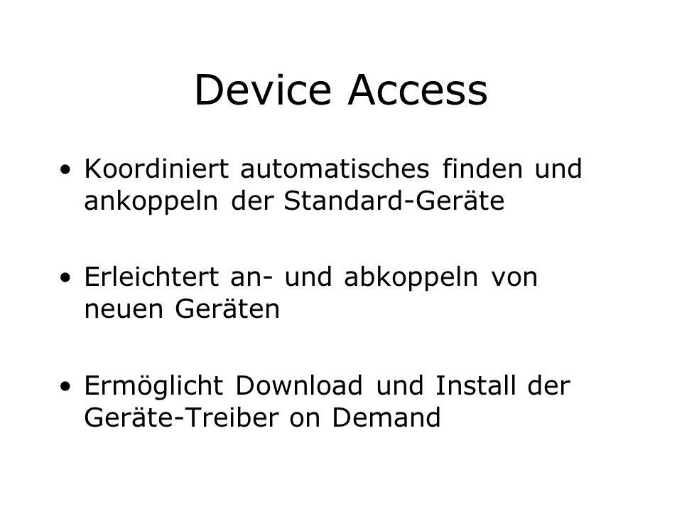Device Access Koordiniert automatisches finden und ankoppeln der Standard-Geräte. Erleichtert an- und abkoppeln von neuen Geräten.
