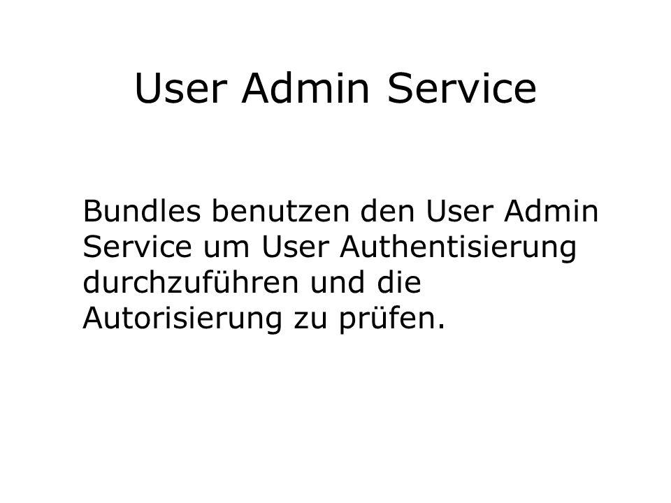 User Admin Service Bundles benutzen den User Admin Service um User Authentisierung durchzuführen und die Autorisierung zu prüfen.