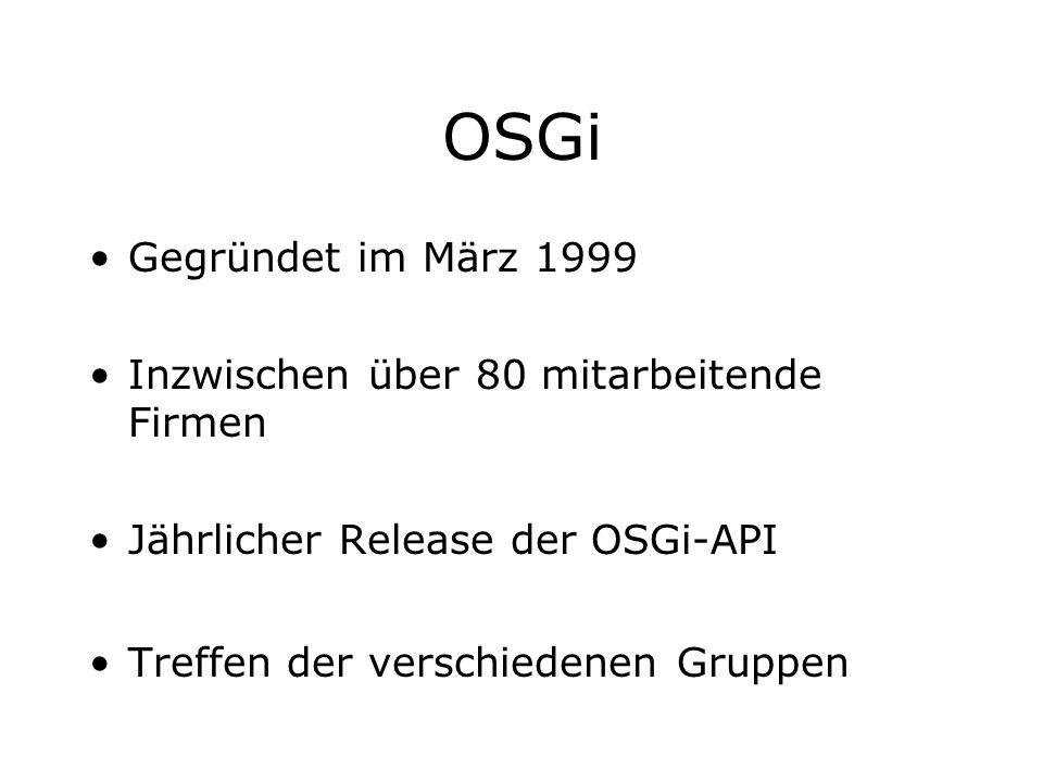 OSGi Gegründet im März 1999 Inzwischen über 80 mitarbeitende Firmen