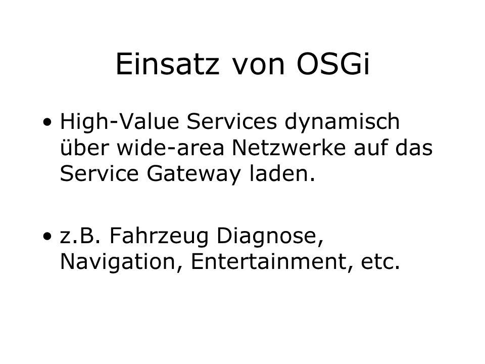 Einsatz von OSGi High-Value Services dynamisch über wide-area Netzwerke auf das Service Gateway laden.