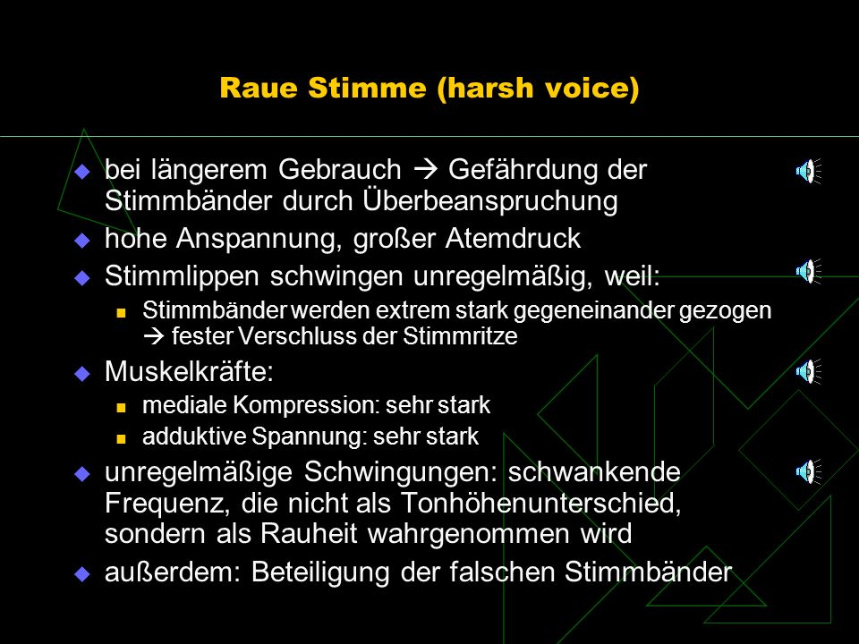 Raue Stimme (harsh voice)