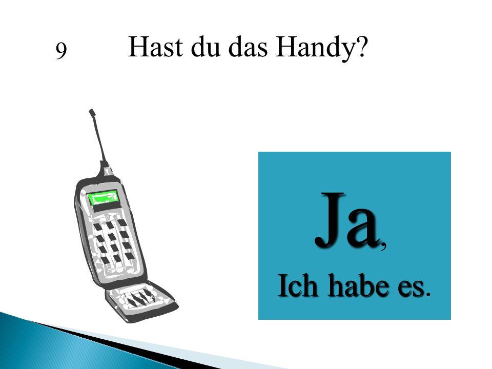 Hast du das Handy 9 Ja, Ich habe es.