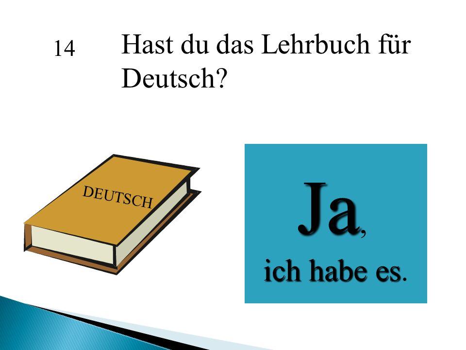 Hast du das Lehrbuch für Deutsch