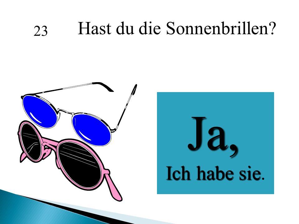 Hast du die Sonnenbrillen