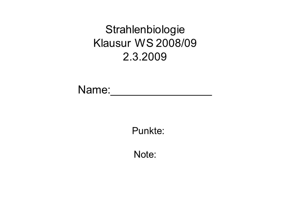 Strahlenbiologie Klausur WS 2008/09 2. 3