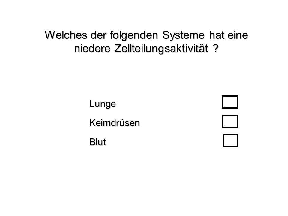 Welches der folgenden Systeme hat eine niedere Zellteilungsaktivität