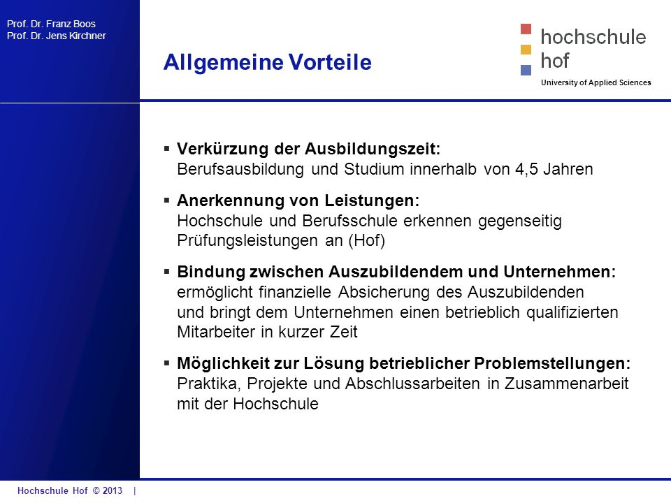 Allgemeine Vorteile Verkürzung der Ausbildungszeit: Berufsausbildung und Studium innerhalb von 4,5 Jahren.