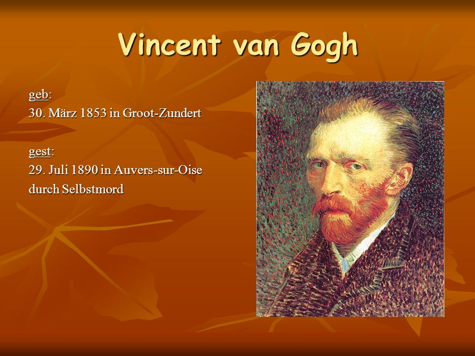 Vincent van Gogh geb: 30. März 1853 in Groot-Zundert gest: