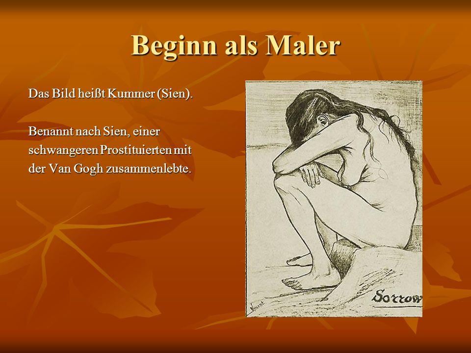 Beginn als Maler Das Bild heißt Kummer (Sien).