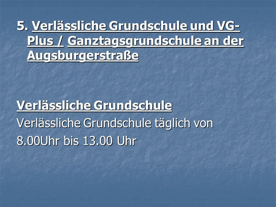 5. Verlässliche Grundschule und VG- Plus / Ganztagsgrundschule an der Augsburgerstraße