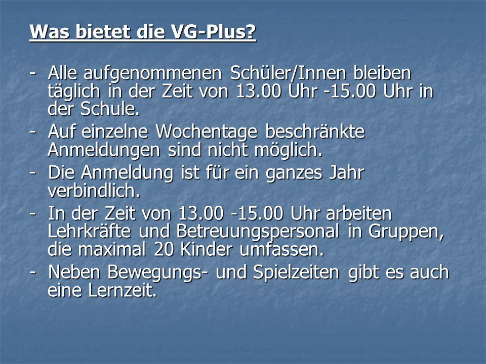 Was bietet die VG-Plus - Alle aufgenommenen Schüler/Innen bleiben täglich in der Zeit von 13.00 Uhr -15.00 Uhr in der Schule.