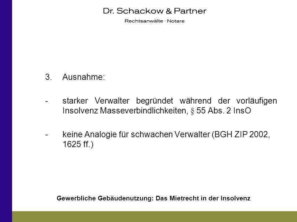 3. Ausnahme: - starker Verwalter begründet während der vorläufigen Insolvenz Masseverbindlichkeiten, § 55 Abs. 2 InsO.