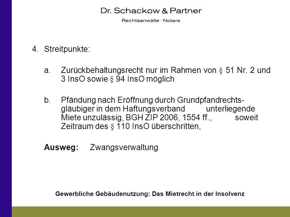 4. Streitpunkte: a. Zurückbehaltungsrecht nur im Rahmen von § 51 Nr. 2 und 3 InsO sowie § 94 InsO möglich.