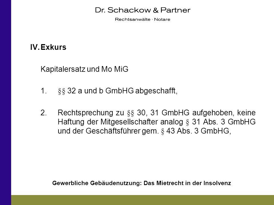 IV. Exkurs Kapitalersatz und Mo MiG. 1. §§ 32 a und b GmbHG abgeschafft,