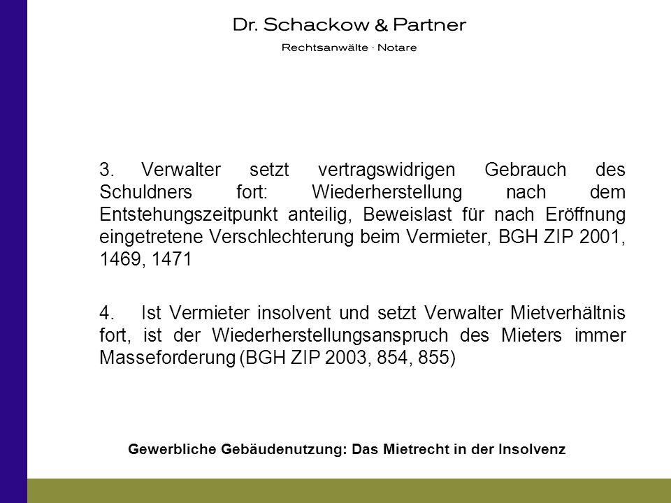3. Verwalter setzt vertragswidrigen Gebrauch des Schuldners fort: Wiederherstellung nach dem Entstehungszeitpunkt anteilig, Beweislast für nach Eröffnung eingetretene Verschlechterung beim Vermieter, BGH ZIP 2001, 1469, 1471
