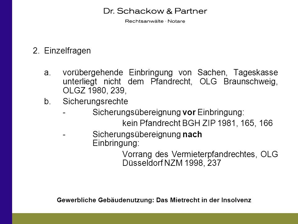 2. Einzelfragen a. vorübergehende Einbringung von Sachen, Tageskasse unterliegt nicht dem Pfandrecht, OLG Braunschweig, OLGZ 1980, 239,