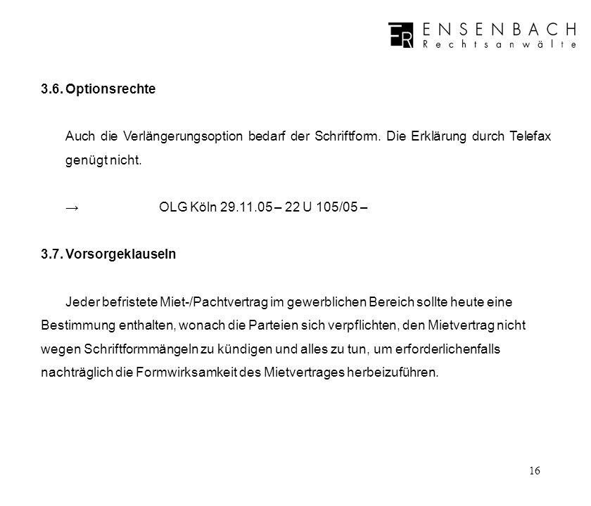 3.6. Optionsrechte Auch die Verlängerungsoption bedarf der Schriftform. Die Erklärung durch Telefax genügt nicht.