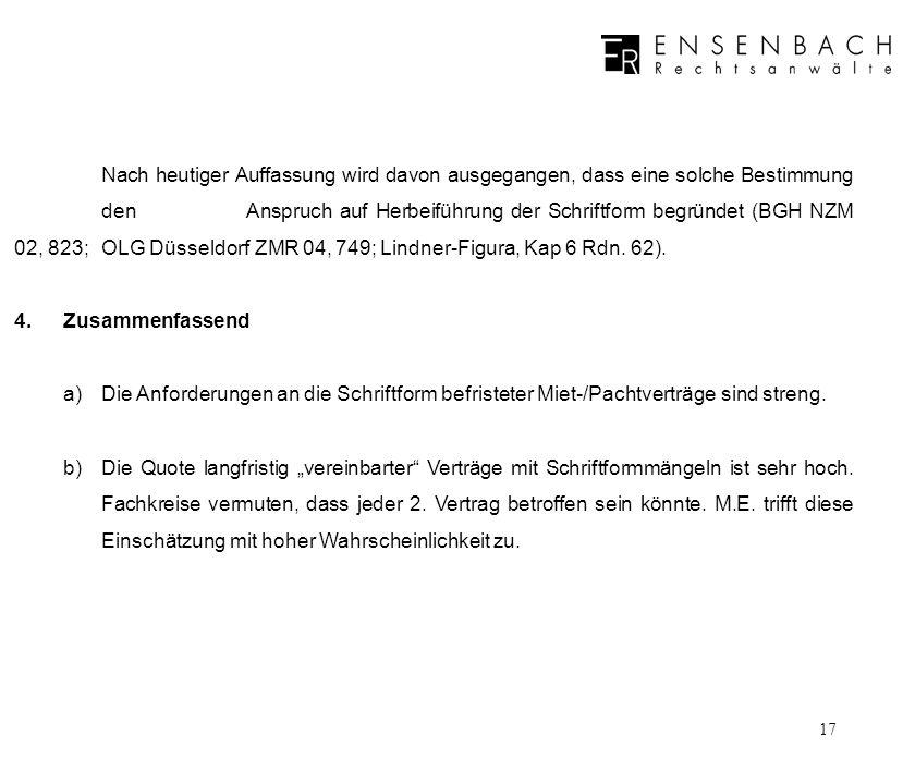 Nach heutiger Auffassung wird davon ausgegangen, dass eine solche Bestimmung den Anspruch auf Herbeiführung der Schriftform begründet (BGH NZM 02, 823; OLG Düsseldorf ZMR 04, 749; Lindner-Figura, Kap 6 Rdn. 62).