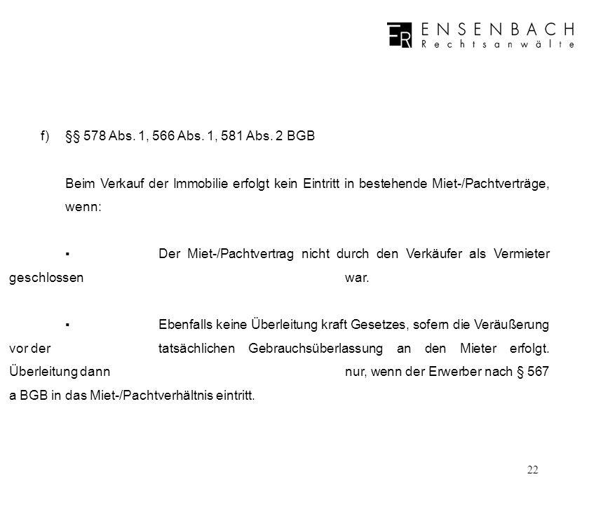 f) §§ 578 Abs. 1, 566 Abs. 1, 581 Abs. 2 BGB Beim Verkauf der Immobilie erfolgt kein Eintritt in bestehende Miet-/Pachtverträge, wenn:
