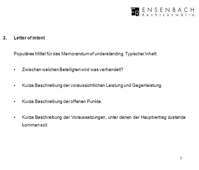 2. Letter of intent Populäres Mittel für das Memorandum of understanding. Typischer Inhalt: ▪ Zwischen welchen Beteiligten wird was verhandelt