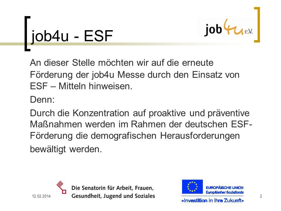 job4u - ESF An dieser Stelle möchten wir auf die erneute Förderung der job4u Messe durch den Einsatz von ESF – Mitteln hinweisen.