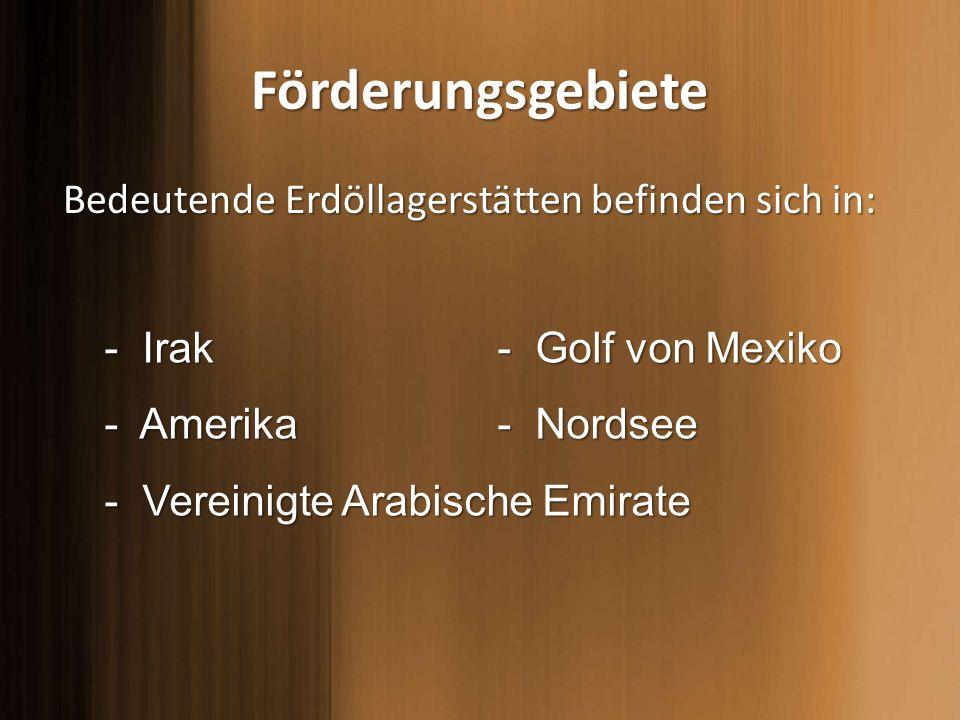 Förderungsgebiete Bedeutende Erdöllagerstätten befinden sich in: