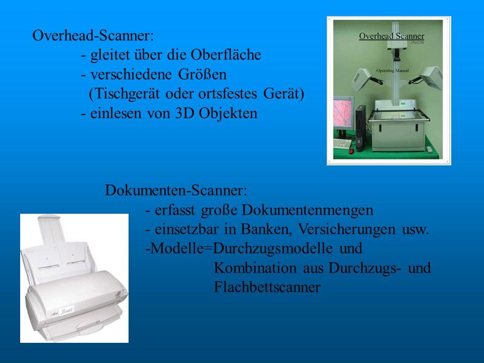 Overhead-Scanner: - gleitet über die Oberfläche. - verschiedene Größen. (Tischgerät oder ortsfestes Gerät)