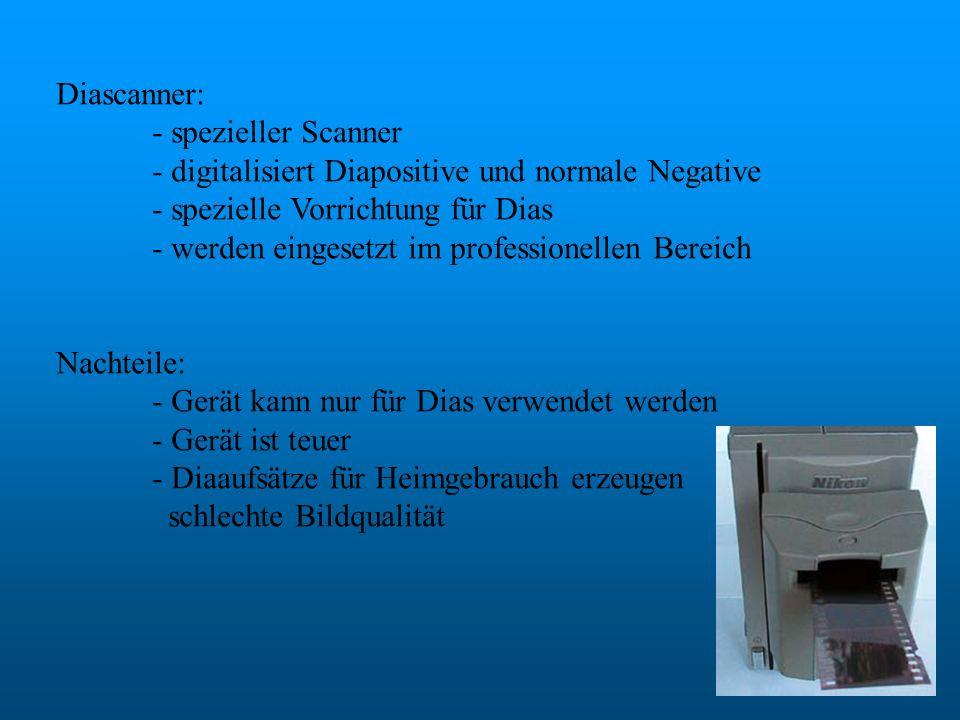 Diascanner: - spezieller Scanner. - digitalisiert Diapositive und normale Negative. - spezielle Vorrichtung für Dias.