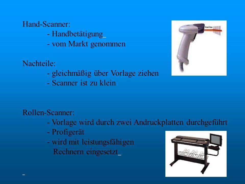 Hand-Scanner: - Handbetätigung. - vom Markt genommen. Nachteile: - gleichmäßig über Vorlage ziehen.