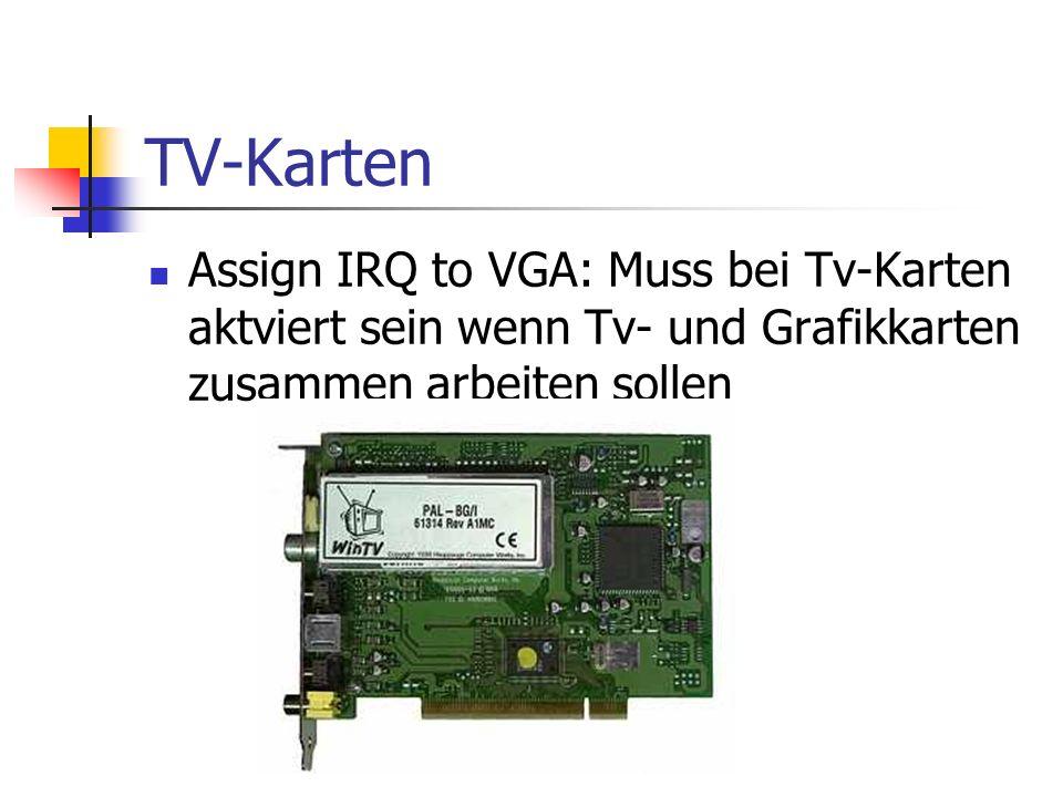 TV-Karten Assign IRQ to VGA: Muss bei Tv-Karten aktviert sein wenn Tv- und Grafikkarten zusammen arbeiten sollen.