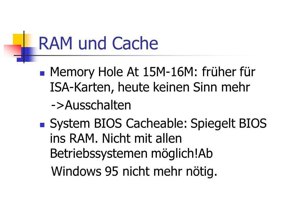 RAM und Cache Memory Hole At 15M-16M: früher für ISA-Karten, heute keinen Sinn mehr. ->Ausschalten.