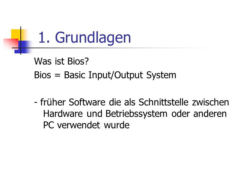 1. Grundlagen Was ist Bios Bios = Basic Input/Output System