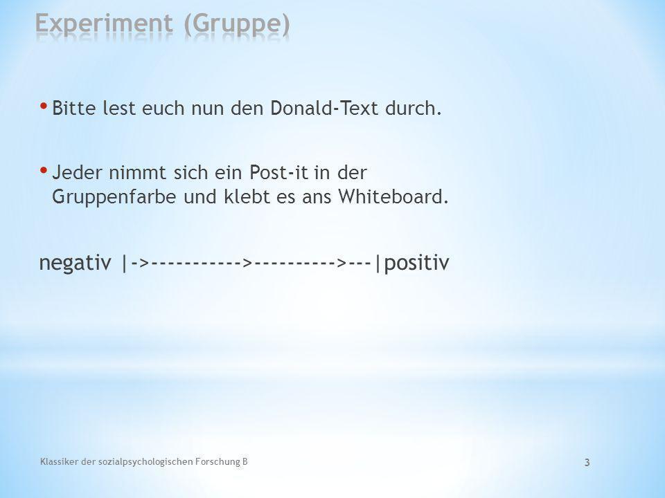 Experiment (Gruppe) Bitte lest euch nun den Donald-Text durch. Jeder nimmt sich ein Post-it in der Gruppenfarbe und klebt es ans Whiteboard.
