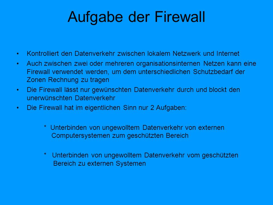 Aufgabe der Firewall Kontrolliert den Datenverkehr zwischen lokalem Netzwerk und Internet.