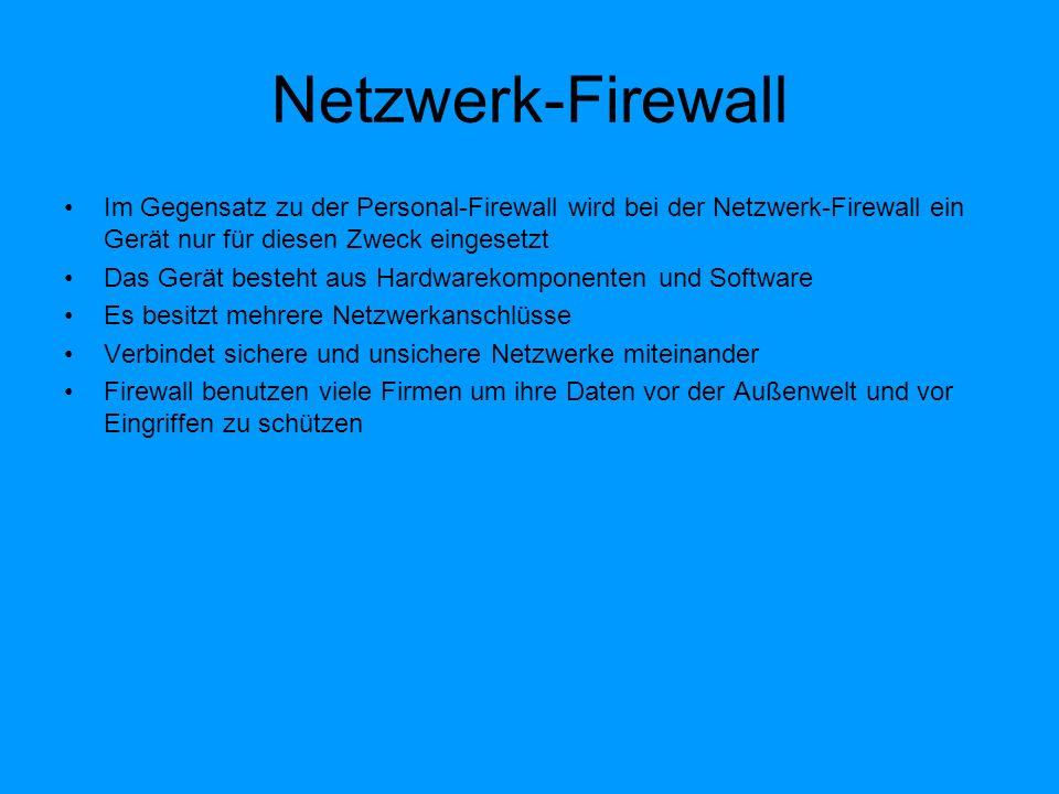 Netzwerk-Firewall Im Gegensatz zu der Personal-Firewall wird bei der Netzwerk-Firewall ein Gerät nur für diesen Zweck eingesetzt.