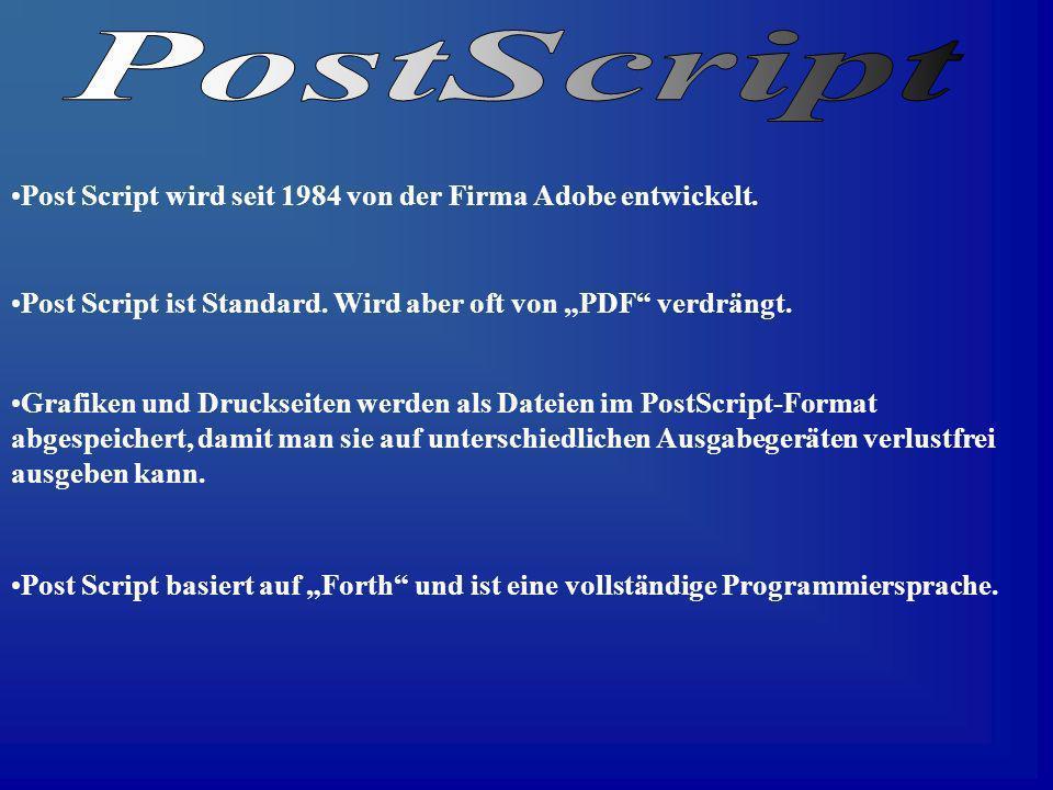 PostScript Post Script wird seit 1984 von der Firma Adobe entwickelt.