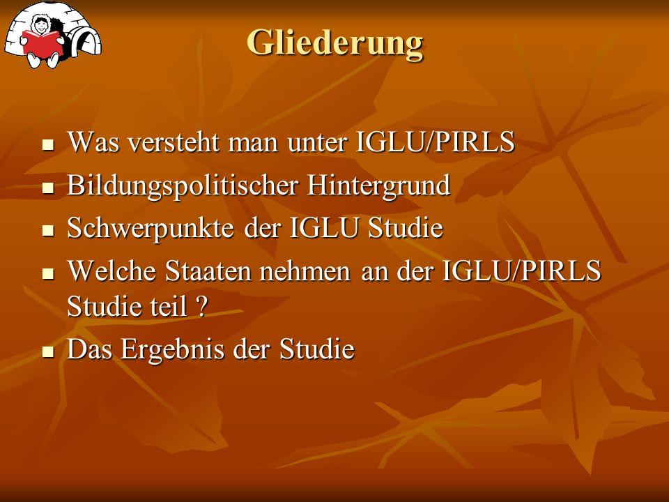 Gliederung Was versteht man unter IGLU/PIRLS