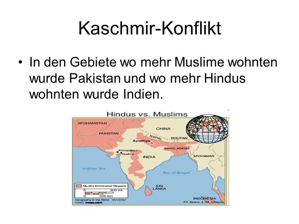 Kaschmir-KonfliktIn den Gebiete wo mehr Muslime wohnten wurde Pakistan und wo mehr Hindus wohnten wurde Indien.