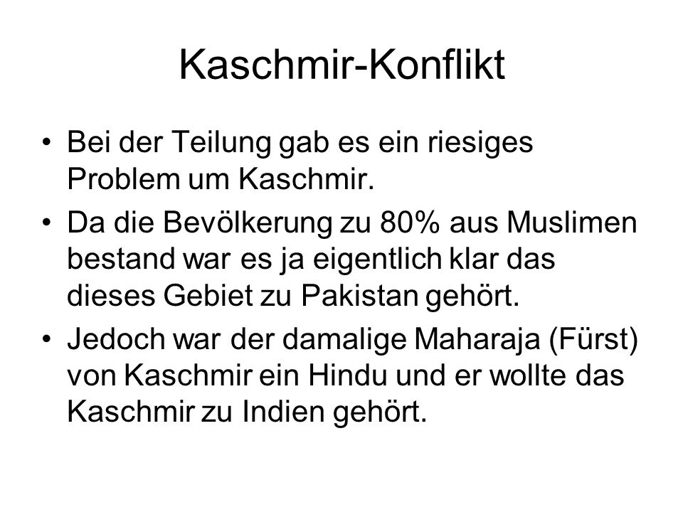 Kaschmir-KonfliktBei der Teilung gab es ein riesiges Problem um Kaschmir.